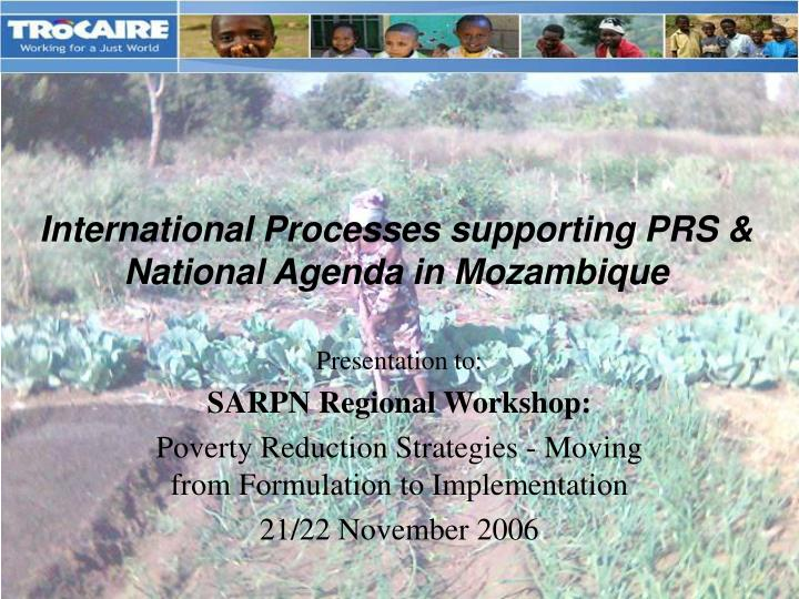 International processes supporting prs national agenda in mozambique
