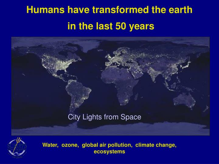 Humans have transformed the earth