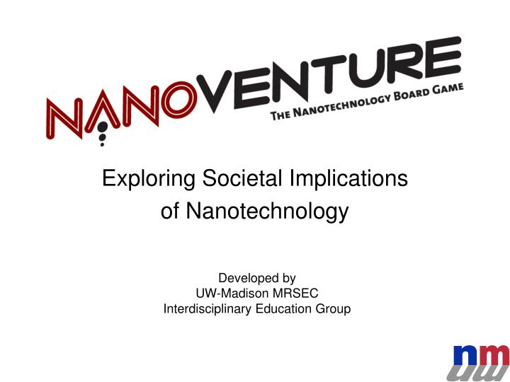 Exploring societal implications of nanotechnology