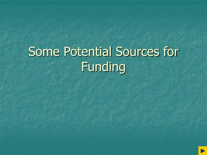 Some potential sources for funding