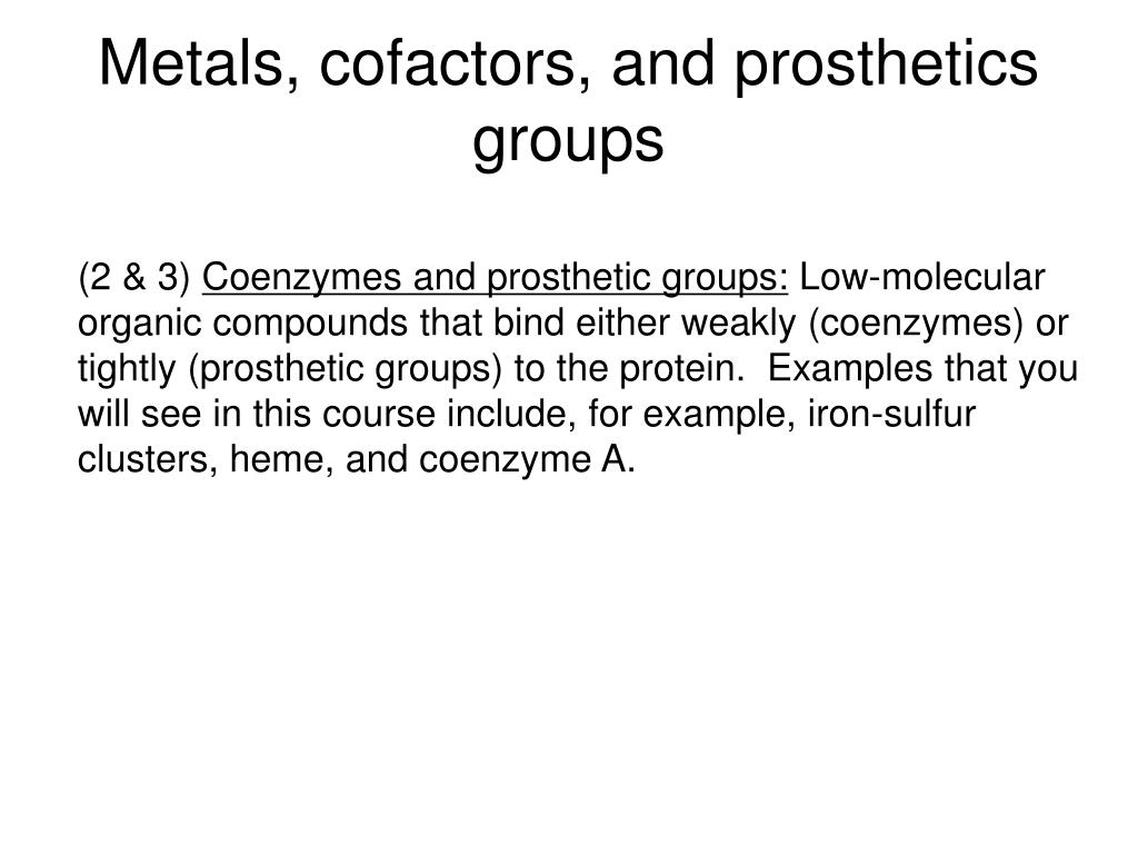 Metals, cofactors, and prosthetics groups