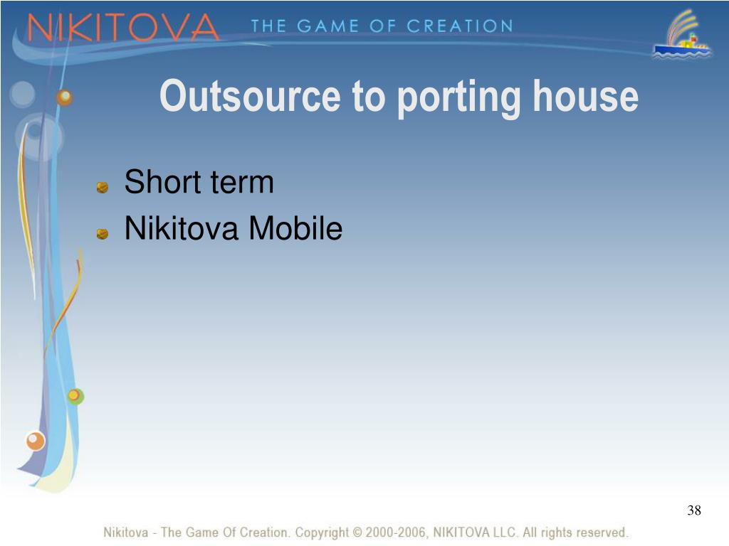 Outsource to porting house