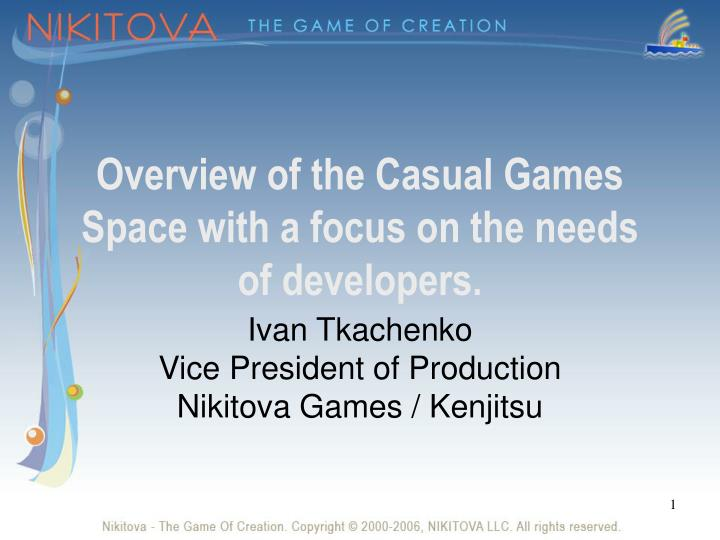 Overview of the casual games space with a focus on the needs of developers