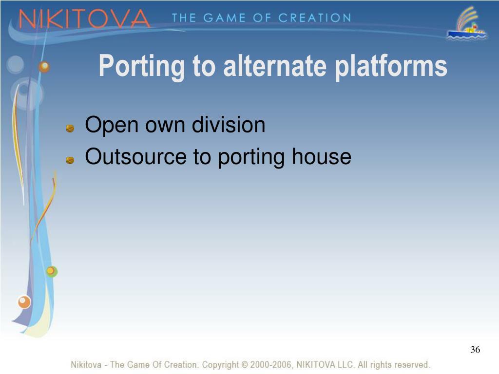 Porting to alternate platforms