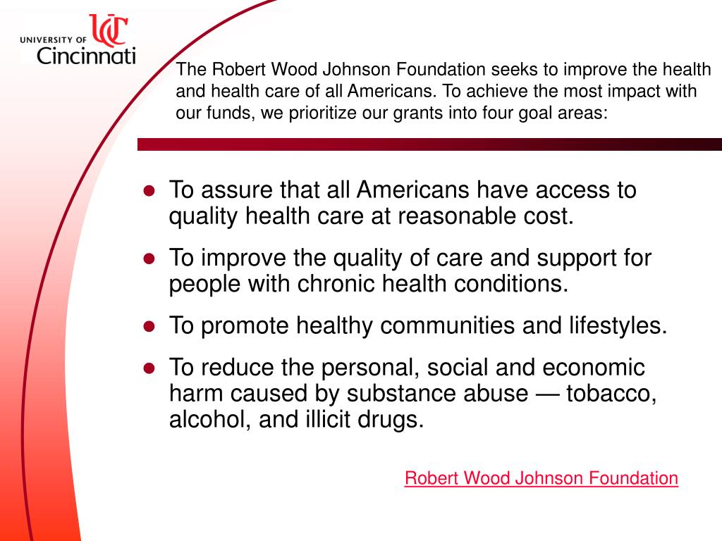 The Robert Wood Johnson Foundation seeks to improve the health and health care of all Americans. To achieve the most impact with our funds, we prioritize our grants into four goal areas: