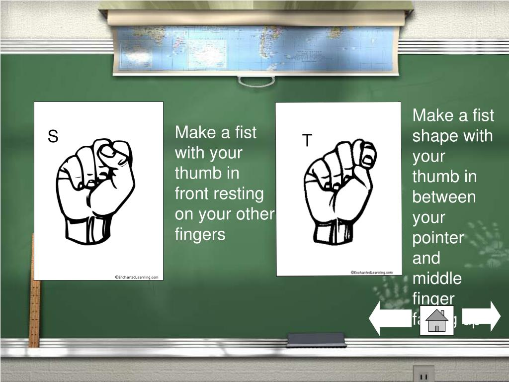 Make a fist shape with your thumb in between your pointer and middle finger facing up