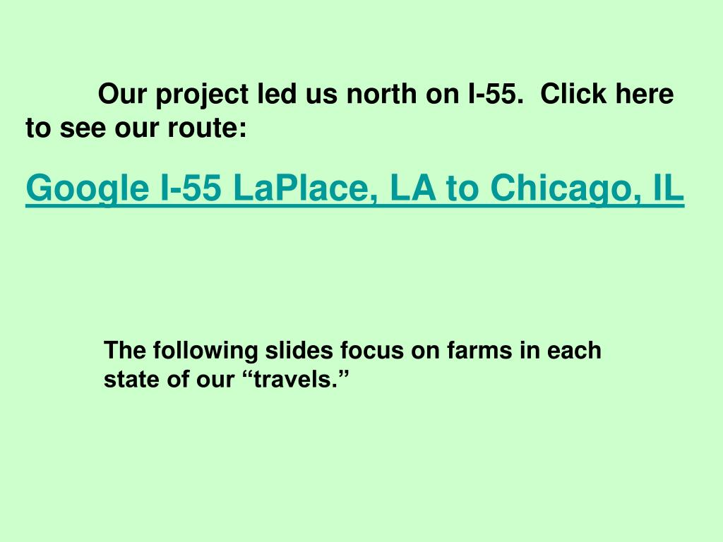 Our project led us north on I-55.  Click here to see our route: