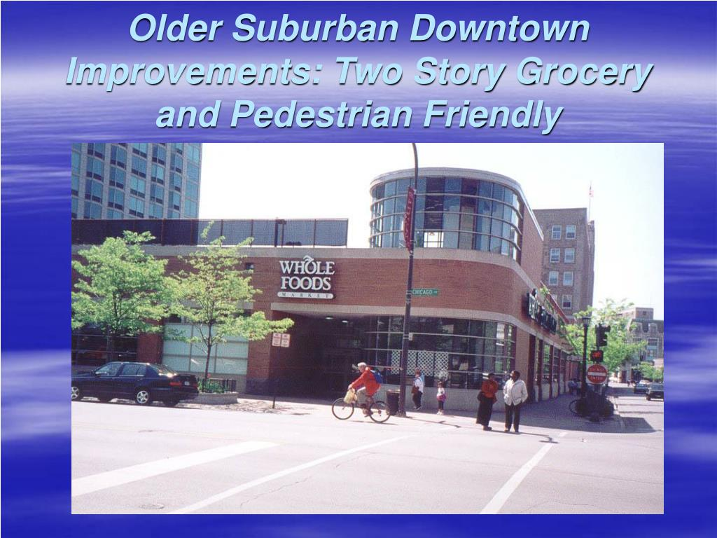 Older Suburban Downtown Improvements: Two Story Grocery and Pedestrian Friendly