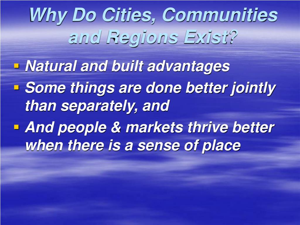 Why Do Cities, Communities and Regions Exist
