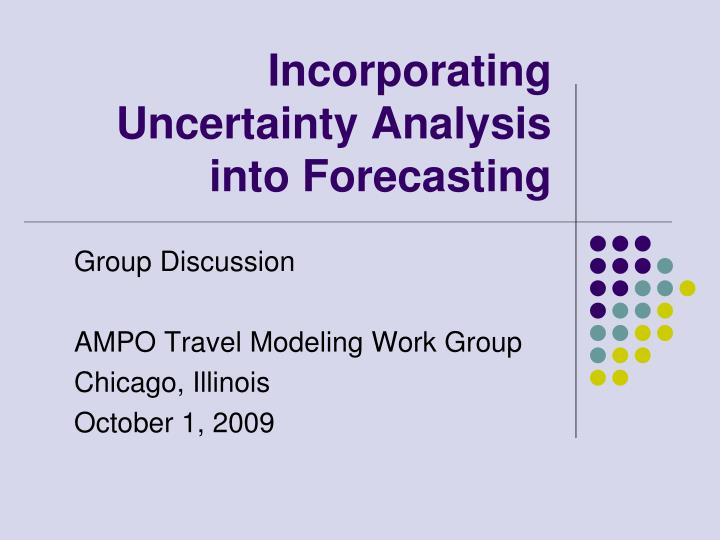 Incorporating uncertainty analysis into forecasting l.jpg