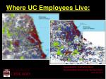 where uc employees live