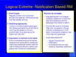 logical extreme notification based rm