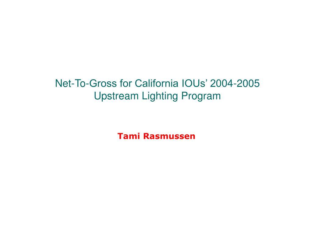 Net-To-Gross for California IOUs' 2004-2005 Upstream Lighting Program