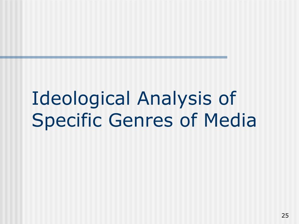 Ideological Analysis of Specific Genres of Media