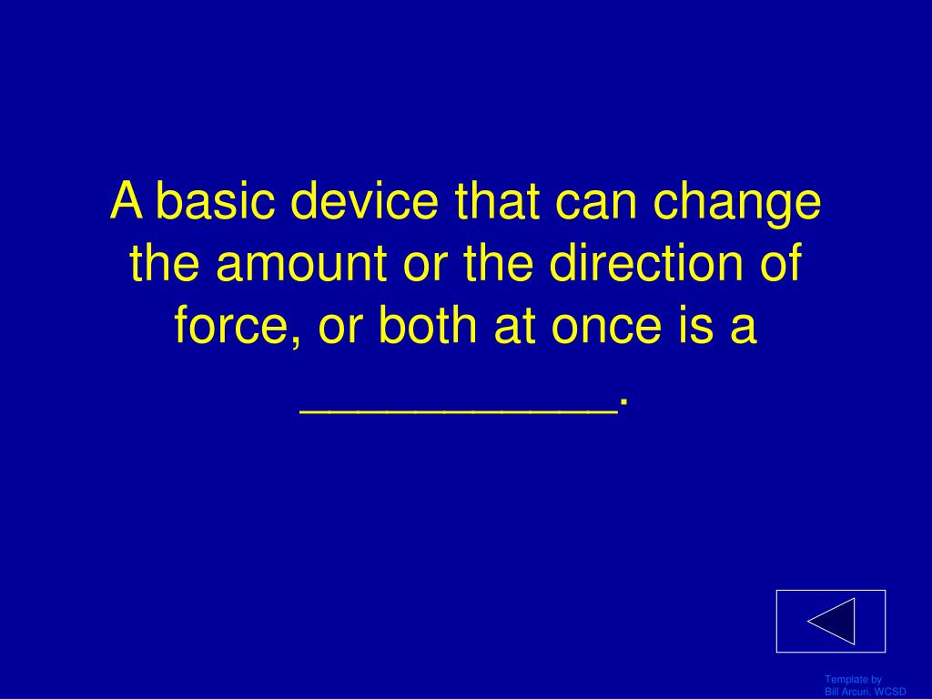 A basic device that can change the amount or the direction of force, or both at once is a ___________.