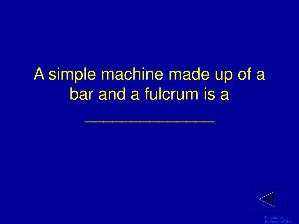 A simple machine made up of a bar and a fulcrum is a ______________