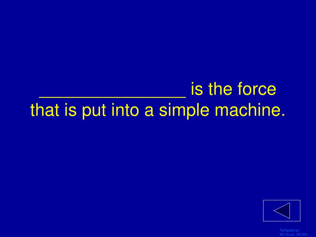 _______________ is the force that is put into a simple machine.