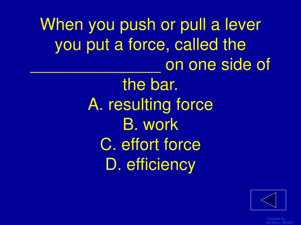 When you push or pull a lever you put a force, called the ______________ on one side of the bar.