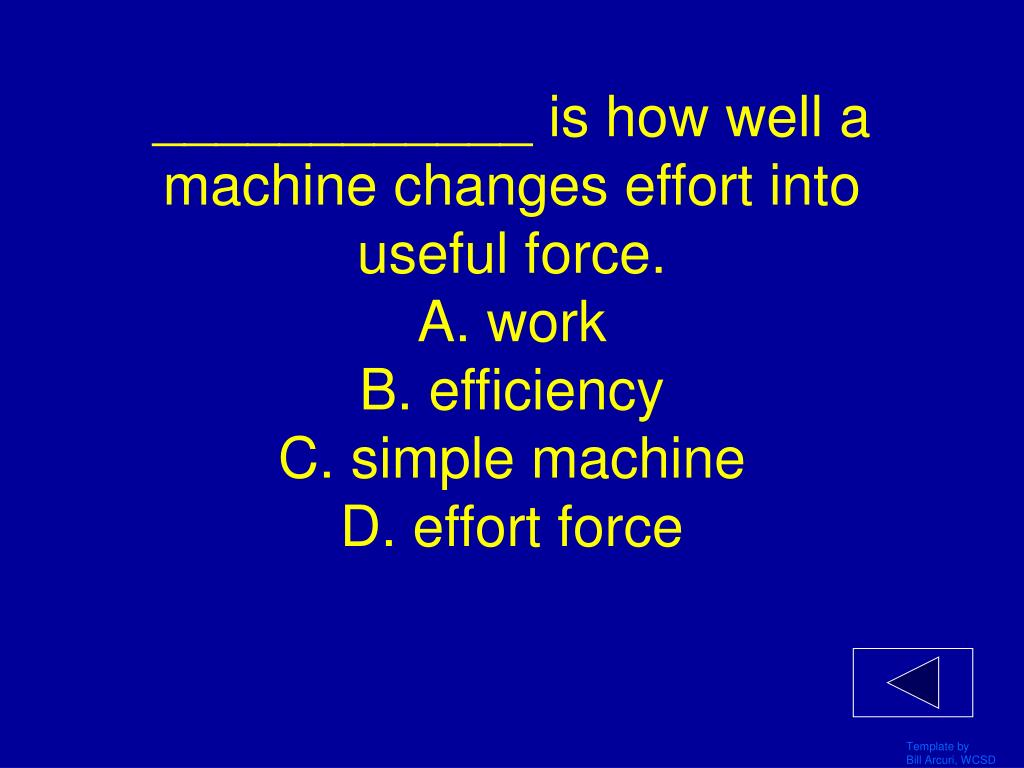 ____________ is how well a machine changes effort into useful force.