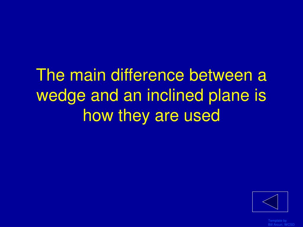 The main difference between a wedge and an inclined plane is how they are used