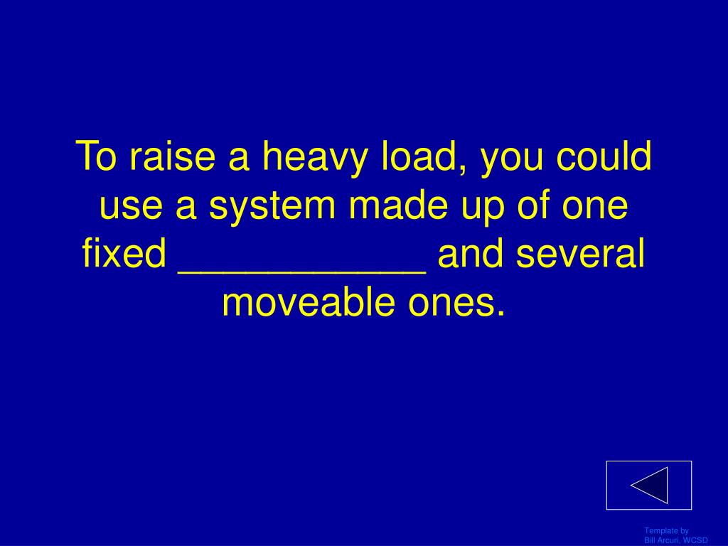 To raise a heavy load, you could use a system made up of one fixed ___________ and several moveable ones.