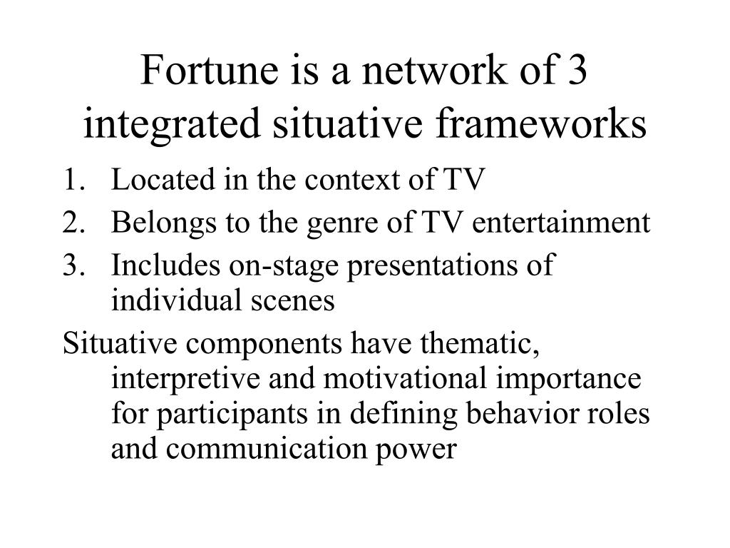 Fortune is a network of 3 integrated situative frameworks
