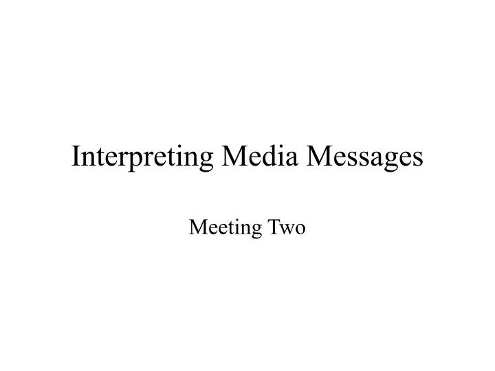 Interpreting media messages