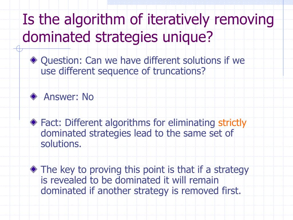 Is the algorithm of iteratively removing dominated strategies unique?