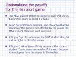 rationalizing the payoffs for the ski resort game