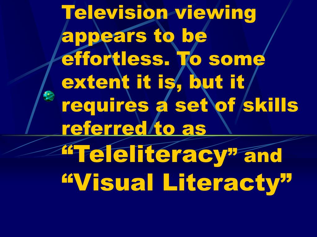 Television viewing appears to be effortless. To some extent it is, but it requires a set of skills referred to as