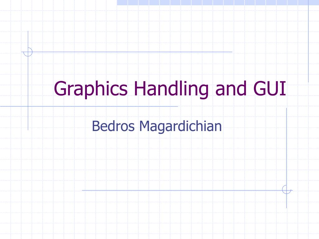 Graphics Handling and GUI