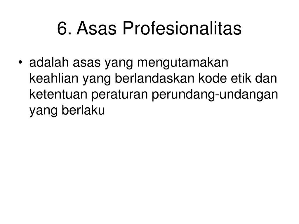 6. Asas Profesionalitas