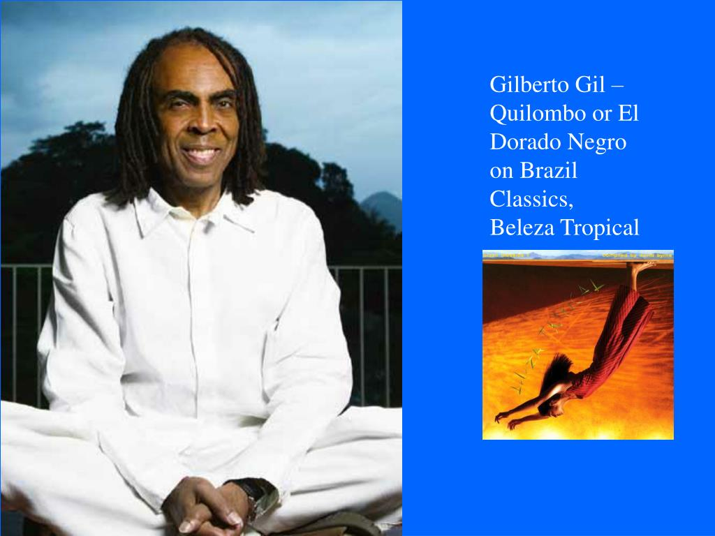 Gilberto Gil – Quilombo or El Dorado Negro on Brazil Classics, Beleza Tropical