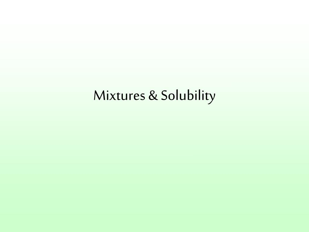 Mixtures & Solubility
