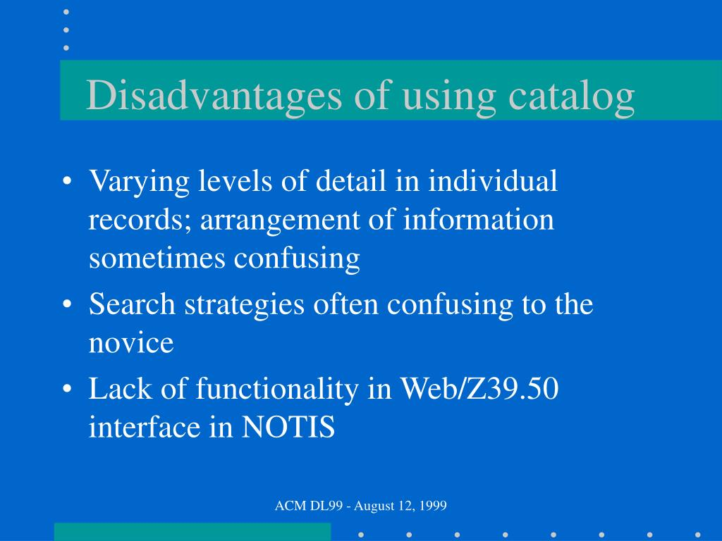 Disadvantages of using catalog