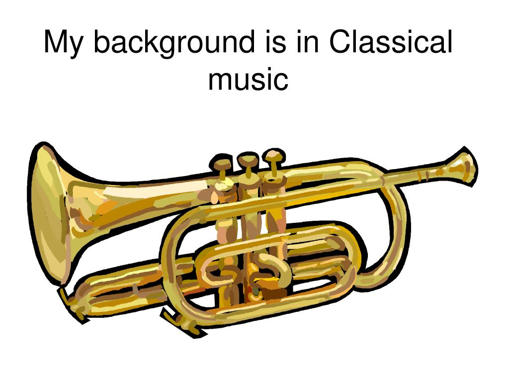 My background is in Classical music