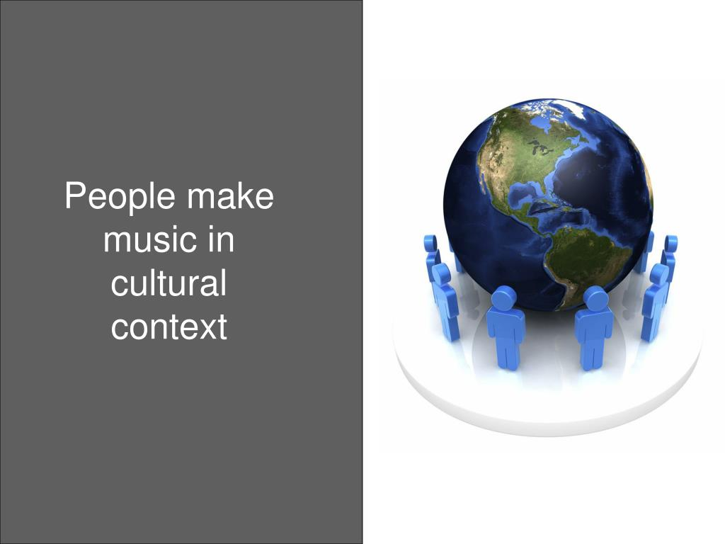 People make music in cultural context