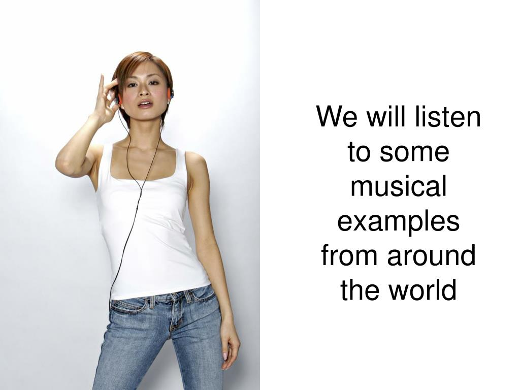 We will listen to some musical examples from around the world