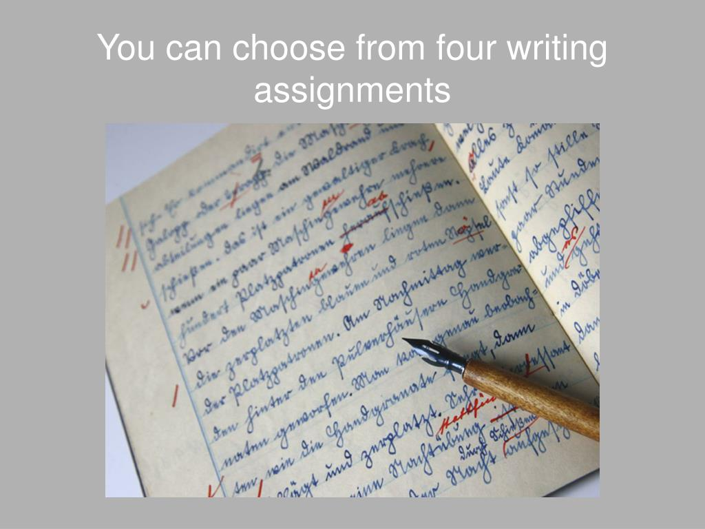 You can choose from four writing assignments