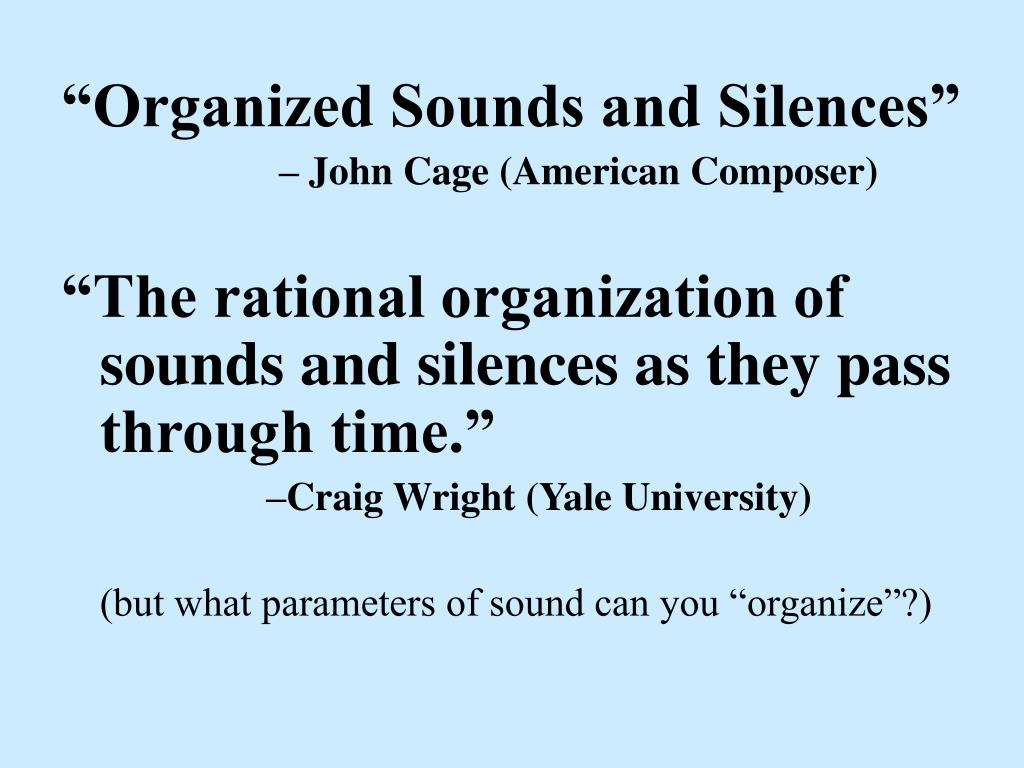 """Organized Sounds and Silences"""
