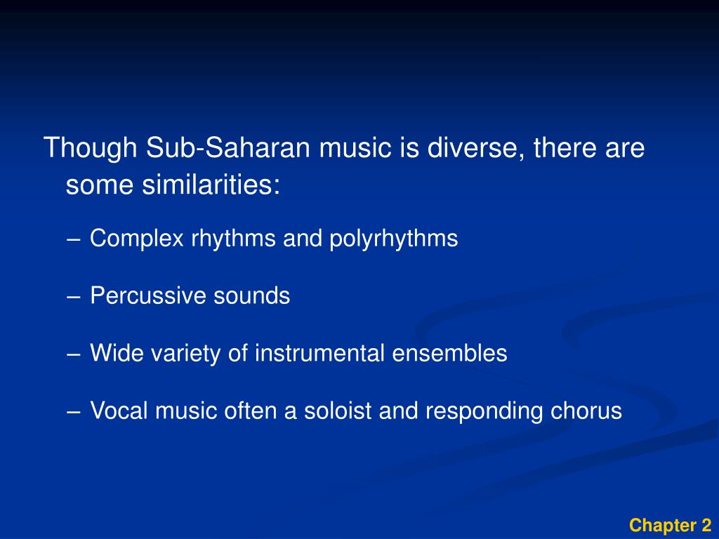 Though Sub-Saharan music is diverse, there are some similarities: