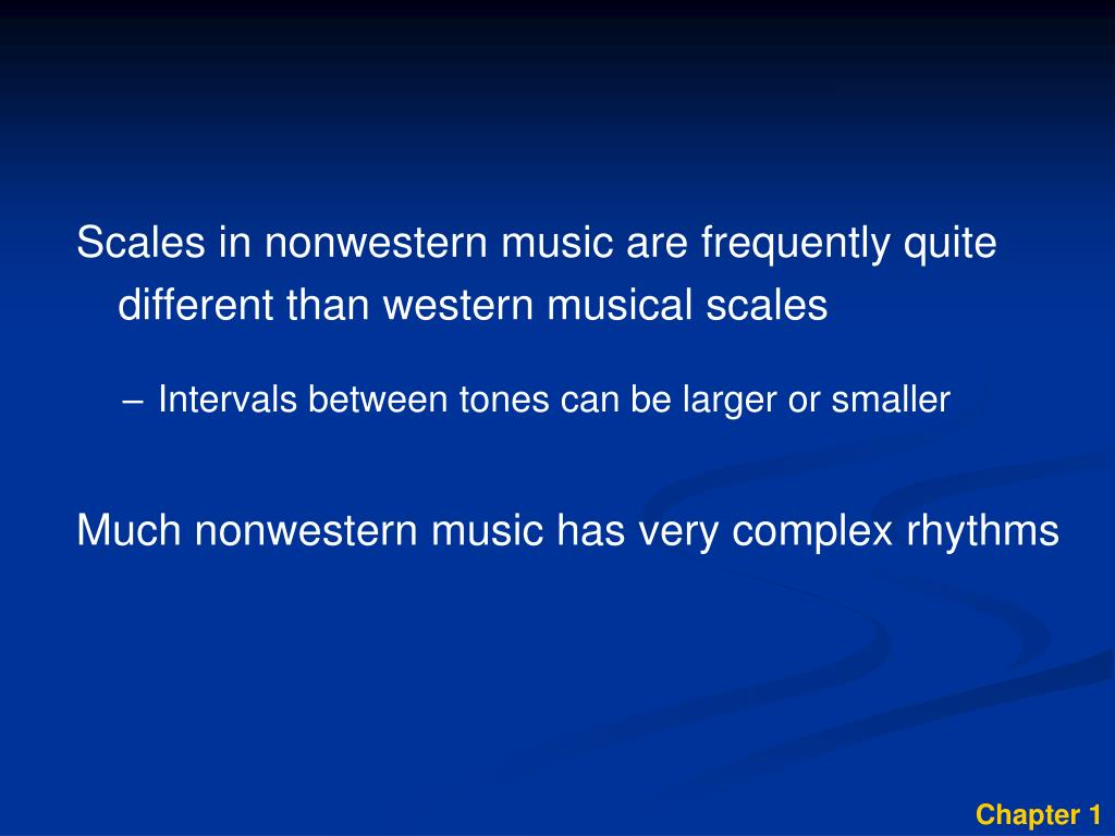 Scales in nonwestern music are frequently quite different than western musical scales