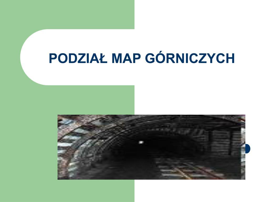 PODZIAŁ MAP GÓRNICZYCH