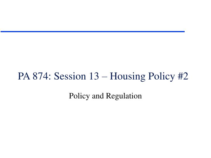 Pa 874 session 13 housing policy 2