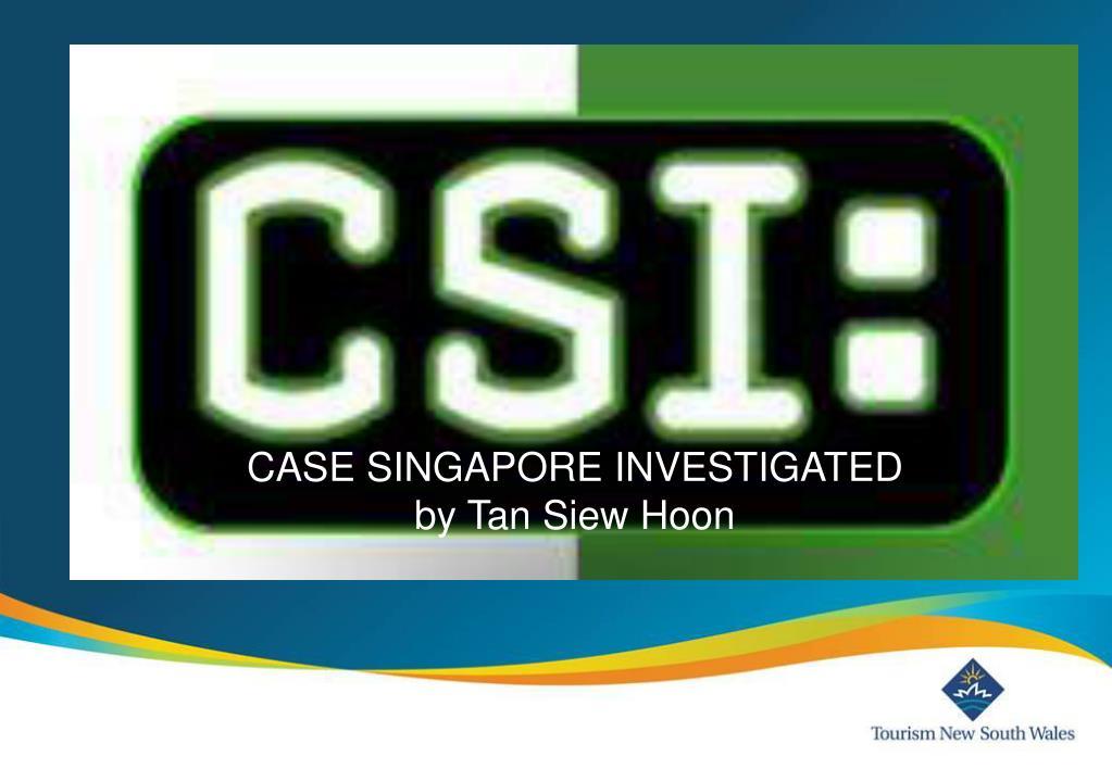 CASE SINGAPORE INVESTIGATED