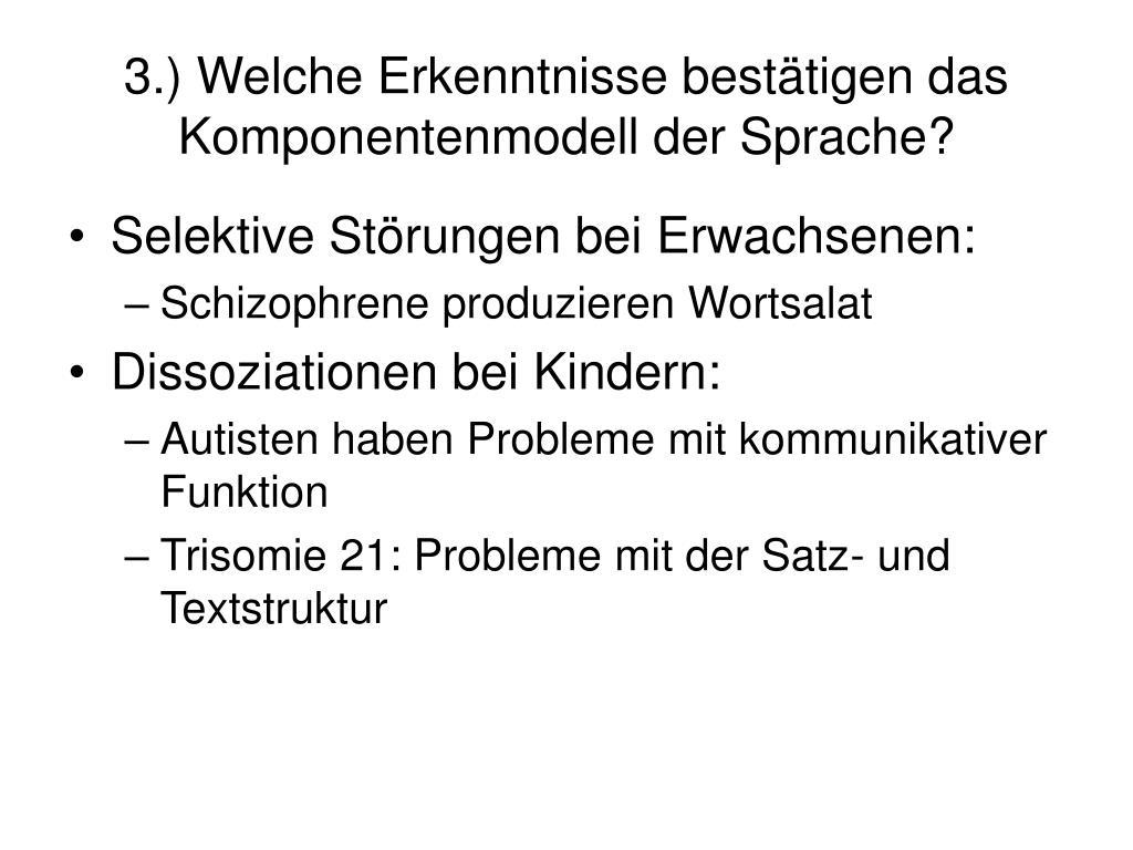3.) Welche Erkenntnisse bestätigen das Komponentenmodell der Sprache?