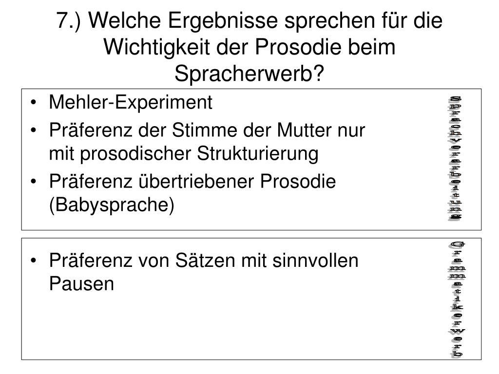 7.) Welche Ergebnisse sprechen für die Wichtigkeit der Prosodie beim Spracherwerb?