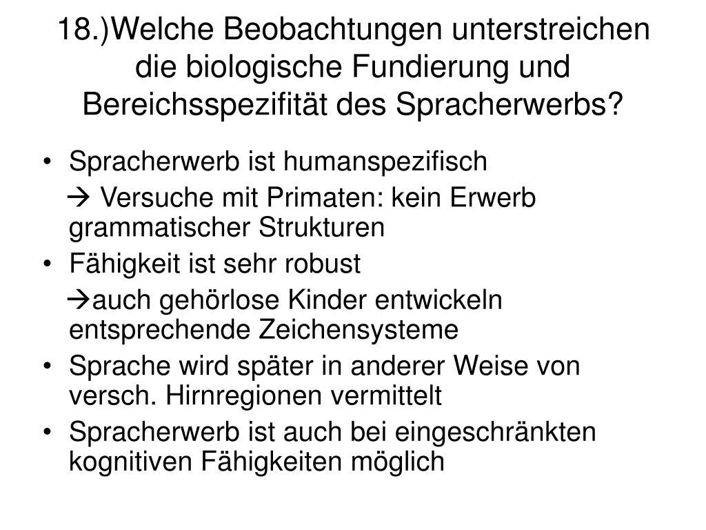 18.)Welche Beobachtungen unterstreichen die biologische Fundierung und Bereichsspezifität des Spracherwerbs?