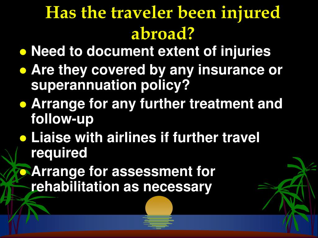 Has the traveler been injured abroad?
