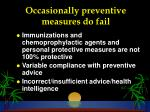 occasionally preventive measures do fail